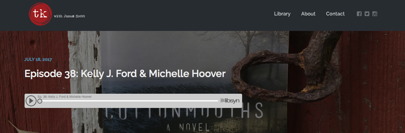 Podcast alert! TK with James Scott, Michelle Hoover, and Kelly J. Ford (aka me)